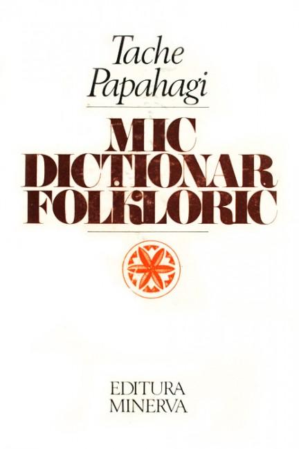 Mic dictionar folkloric - Tache Papahagi