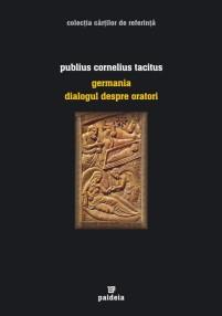 Germania. Despre oratori - Tacitus