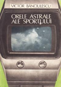 Orele astrale ale sportului - Victor Banciulescu
