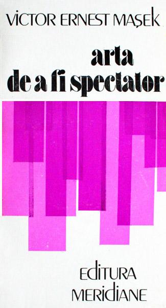 Arta de a fi spectator - Victor Ernest Masek
