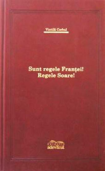 Vintilă Corbul - Sunt regele Franței! Regele Soare!