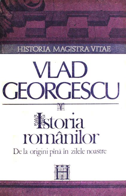 Istoria romanilor - de la origini pana in zilele noastre - Vlad Georgescu