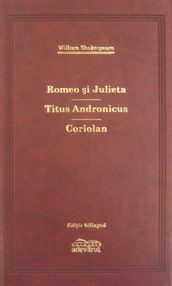 Romeo si Julieta / Titus Andronicus / Coriolan (editie de lux) - William Shakespeare