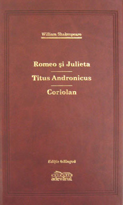 Romeo si Julieta / Titus Andronicus / Coriolan (editie de lux) - William Shakespeare
