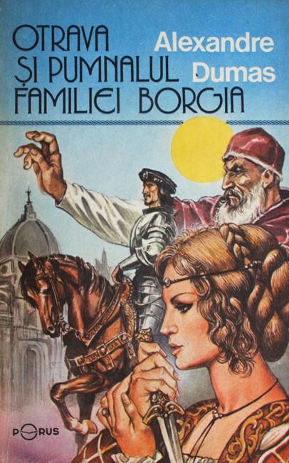 Otrava si pumnalul familiei Borgia - Alexandre Dumas