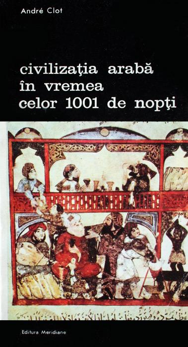 Civilizatia araba in vremea celor 1001 de nopti - Andre Clot