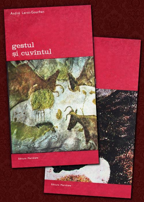 Gestul si cuvantul (2 vol.) - Andre Leroi-Gourhan