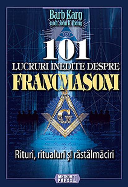 101 lucruri inedite despre Francmasoni - Barb Karg