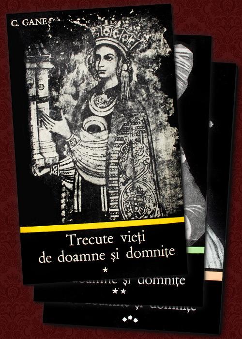 Trecute vieti de doamne si domnite (3 vol.) - C. Gane