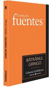 Batranul Gringo - Carlos Fuentes