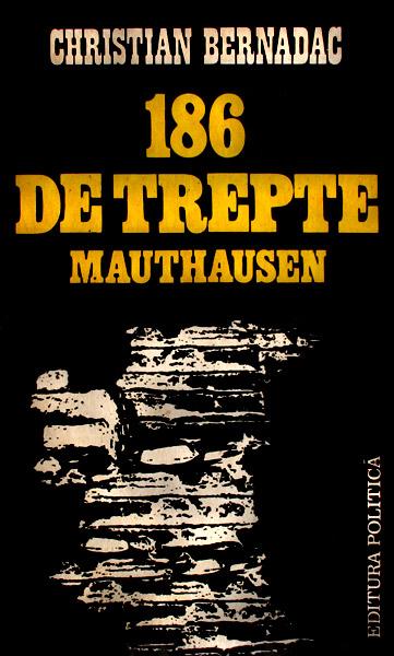 186 de trepte - Mauthausen - Christian Bernadac