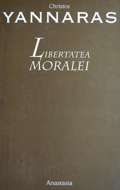 Libertatea moralei - Christos Yannaras