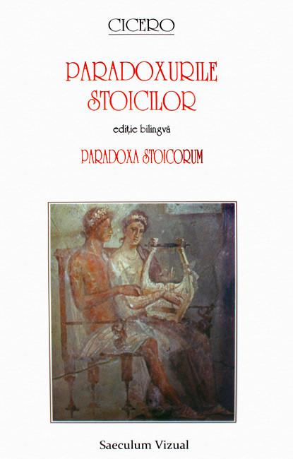Paradoxurile stoicilor / Paradoxa stoicorum (editie bilingva) - Cicero