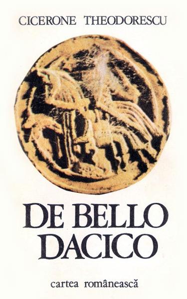 De Bello Dacico - Cicerone Theodorescu
