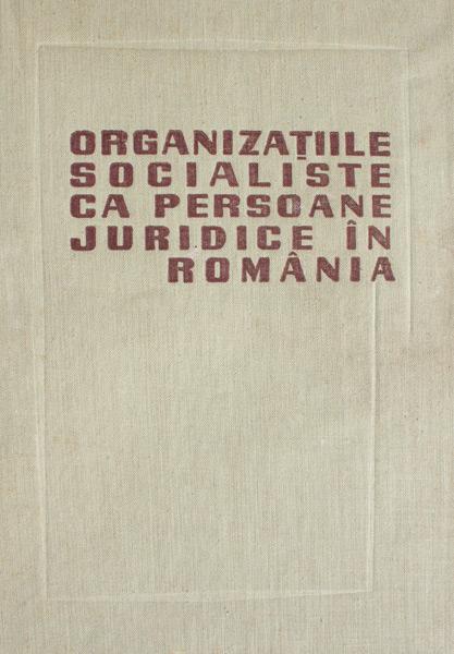 Organizatiile socialiste ca persoane juridice in Romania - Colectiv de autori