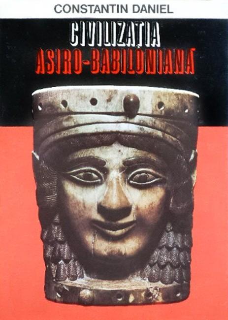 Civilizatia Asiro Babiloniana - Constantin Daniel