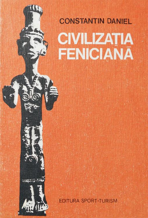 Civilizatia feniciana - Constantin Daniel
