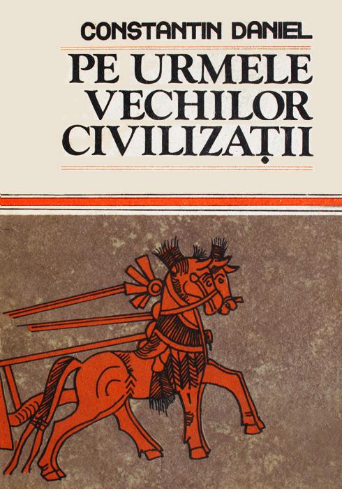 Pe urmele vechilor civilizatii - Constantin Daniel