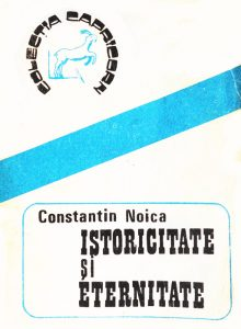 Istoricitate si eternitate - Constantin Noica