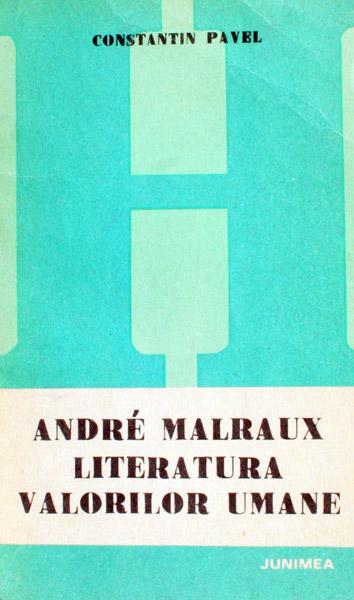 Andre Malraux. Literatura valorilor umane - Constantin Pavel