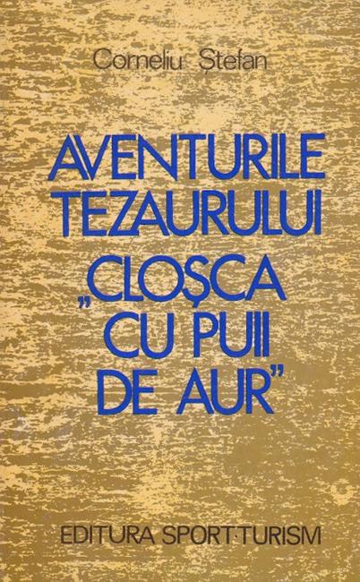 """Aventurile tezaurului """"Closca cu puii de aur"""" - Corneliu Stefan"""