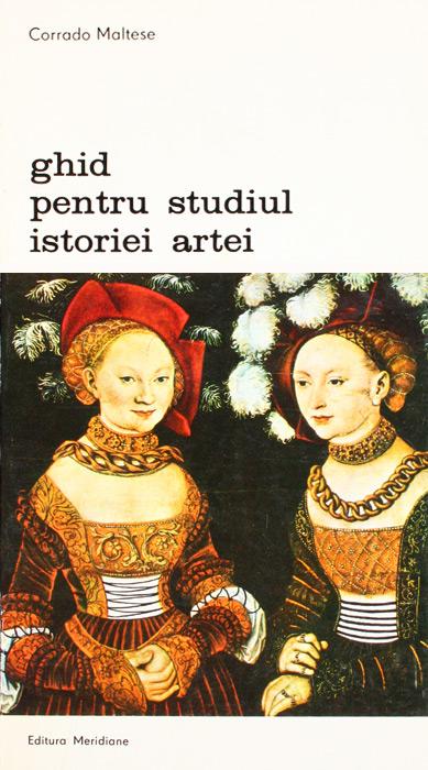 Ghid pentru studiul istoriei artei - Corrado Maltese