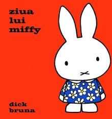 Ziua lui Miffy - Dick Bruna