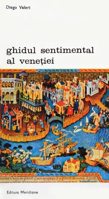 Ghidul sentimental al Venetiei - Diego Valeri