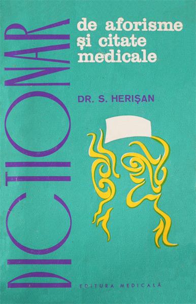 Dictionar de aforisme si citate medicale - Dr. S. Herisan