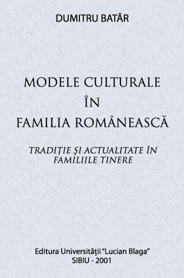 Modele culturale in familia romaneasca - Dumitru Batar