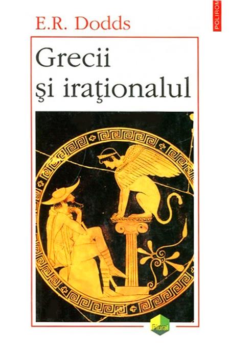 Grecii si irationalul - E.R. Dodds