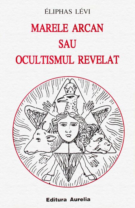 Marele Arcan sau ocultismul revelat - Eliphas Levi