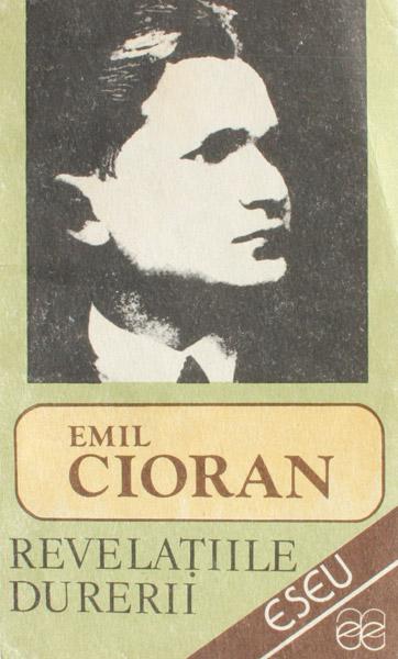 Revelatiile durerii - Emil Cioran