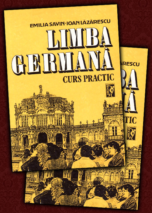 Limba germana. Curs practic (2 volume) de Emilia Savin, Ioan Lazarescu