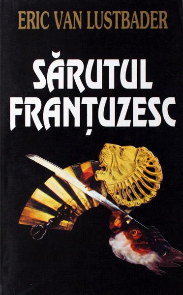 Sarutul frantuzesc (2 vol.) - Eric Van Lustbader