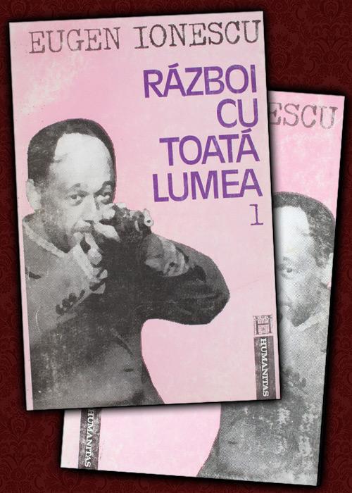 Razboi cu toata lumea (2 vol.) - Eugene Ionesco / Eugen Ionescu
