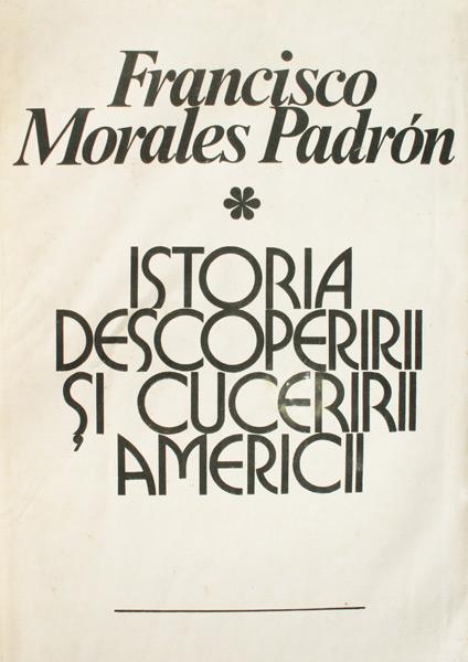 Istoria descoperirii si cuceririi Americii - Francisco Morales Padron