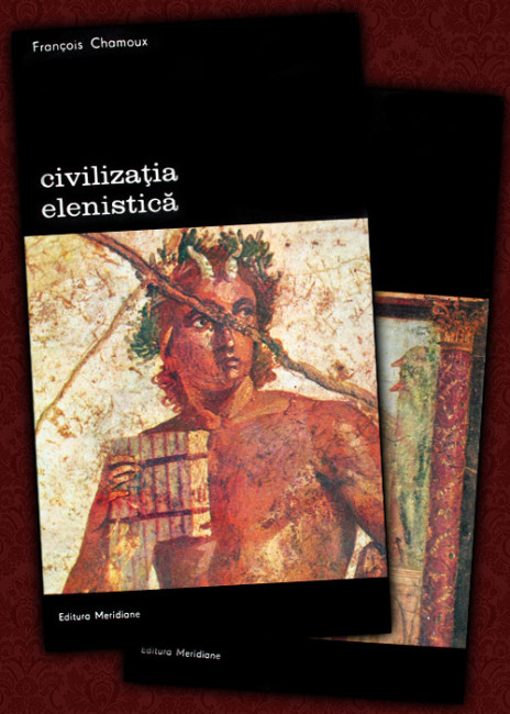 Civilizatia elenistica (2 vol.) - Francois Chamoux
