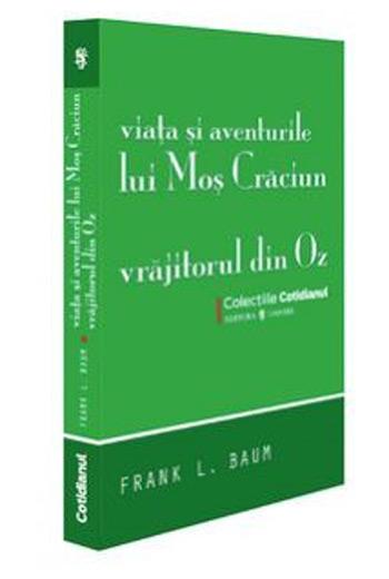 Viata si aventurile lui Mos Craciun. Vrajitorul din Oz - Frank L. Baum