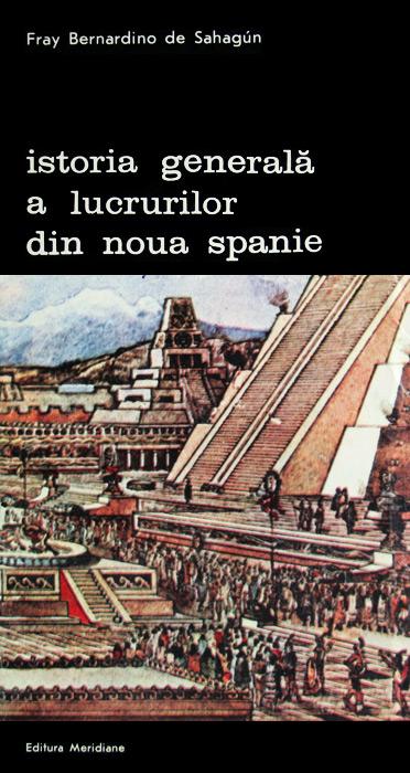 Istoria generala a lucrurilor din Noua Spanie - Fray Bernardino de Sahagun