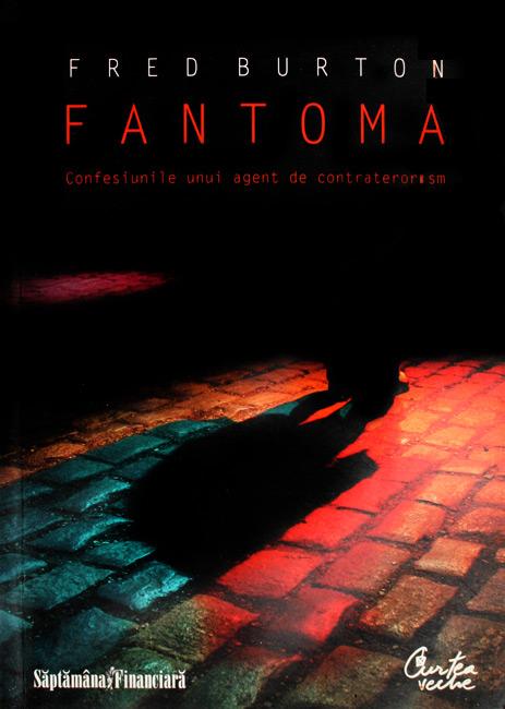 Fantoma. Confesiunile unui agent de contraterorism - Fred Burton
