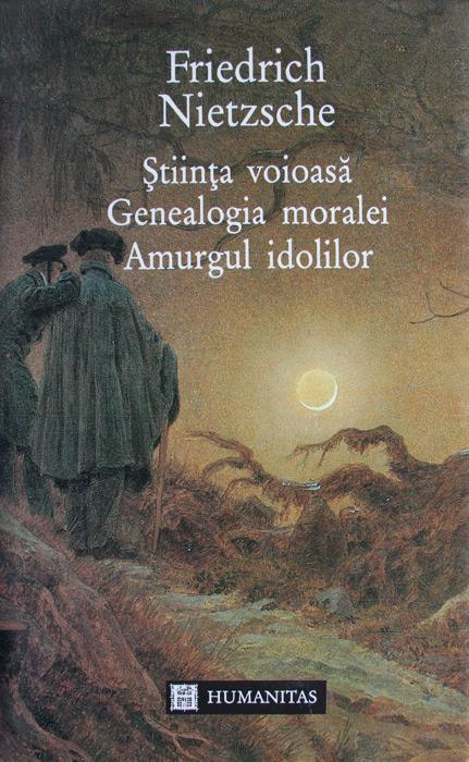 Stiinta voioasa / Genealogia moralei / Amurgul Idolilor - Friedrich Nietzsche