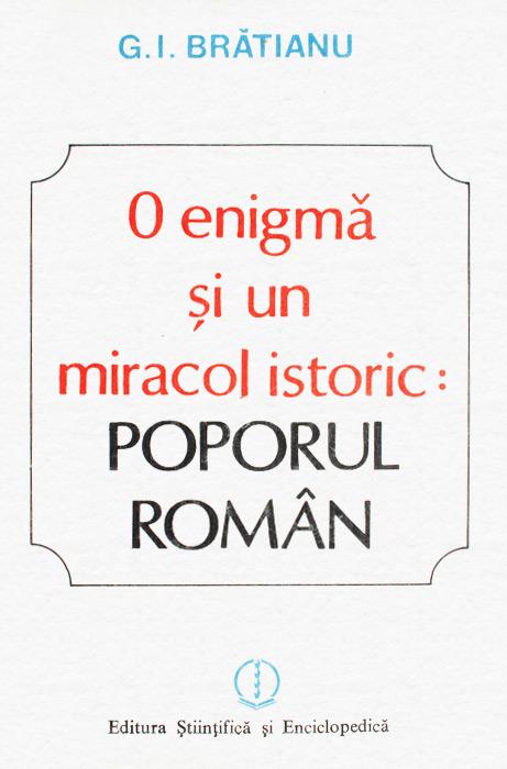 O enigma si un miracol istoric: poporul roman - G.I. Bratianu