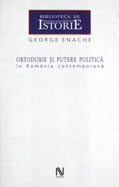 Ortodoxie si putere politica in Romania contemporana - George Enache