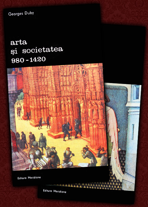 Arta si societatea in anii 980-1420 (2 vol.) - Georges Duby