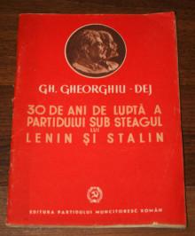 30 de ani de lupta a partidului sub steagul lui Lenin si Stalin - Gh. Gheorghiu-Dej