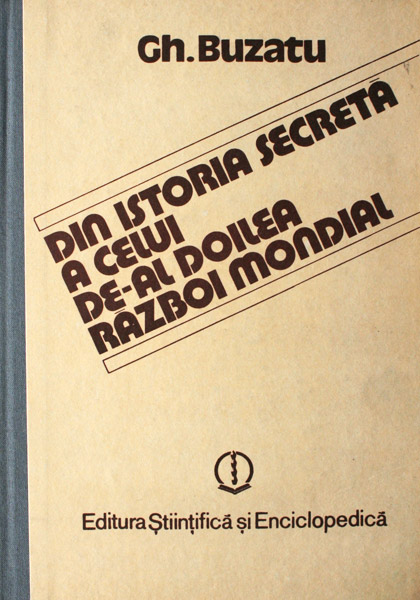 Din istoria secreta a celui de-al doilea razboi mondial - Gheorghe Buzatu