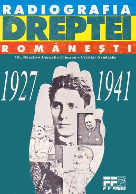 Radiografia dreptei romanesti (1927-1941) - Gheorghe Buzatu