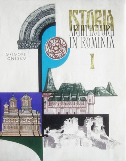 Grigore Ionescu - Istoria arhitecturii în România, de la orînduirea comunei primitive pînă la sfîrșitul veacului al XVI-lea