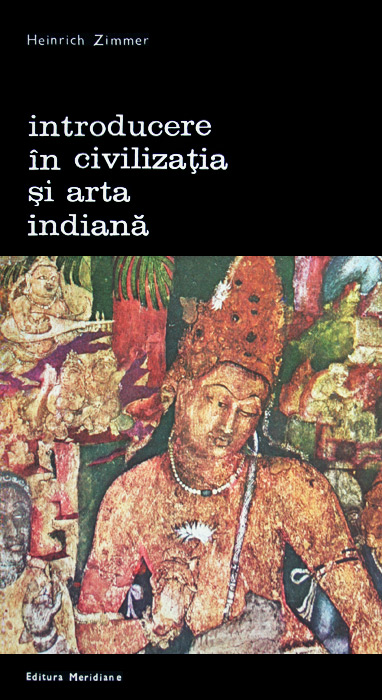 Introducere in civilizatia si arta indiana - Heinrich Zimmer